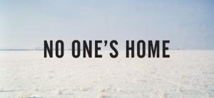no ones home