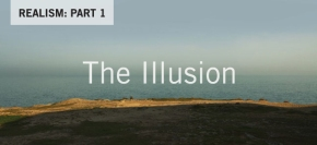 Realism Part 1: The Illusion